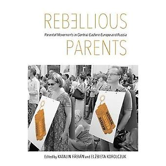 Rebellious Parents - Parental Movements in Central-Eastern Europe and