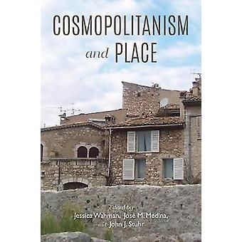 Cosmopolitanism and Place by Jose M. Medina - 9780253030320 Book