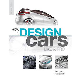 How to Design Cars Like a Pro by Tony Lewin - Ryan Boroff - 978076033