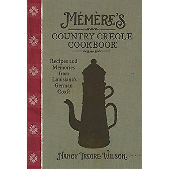 Memere's Country Creole Cookbook - Recipes and Memories from Louisiana