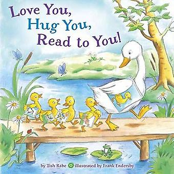Love You - Hug You - Read to You! by Tish Rabe - Frank Endersby - 978