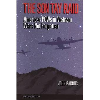 The Son Tay Raid - American POWs in Vietnam Were Not Forgotten by John