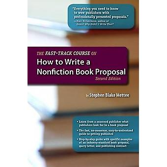 The Fast-Track Course on How to Write a Nonfiction Book Proposal (2nd