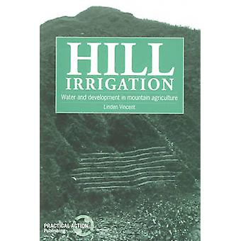 Hill Irrigation - Water Development in Mountain Agriculture by Linden