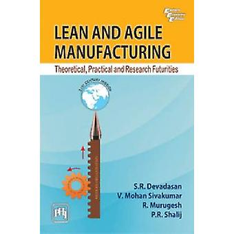 Lean and Agile Manufacturing - Theoretical - Practical and Research Fu