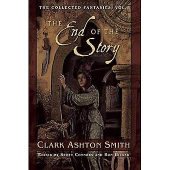 The End of the Story: The Collected Fantasies, Vol. 1 (Collected Fantasies of Clark Ashton Smith)