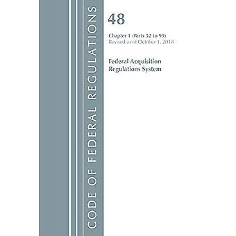 Code of Federal Regulations, Title 48 Federal Acquisition Regulations System Chapter 1 (52-99), Revised as of October 1, 2018 (Code of Federal Regulations, Title 48 Federal Acquisition Regulations System)