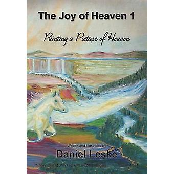 The Joy of Heaven 1 Painting a Picture of Heaven by Leske & Daniel