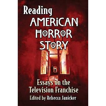 Reading American Horror Story Essays on the Television Franchise by Janicker & Rebecca