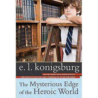 The Mysterious Edge of the Heroic World by E L Konigsburg - 978141695