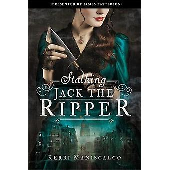 Stalking Jack the Ripper by Kerri Maniscalco & Introduction by James Patterson