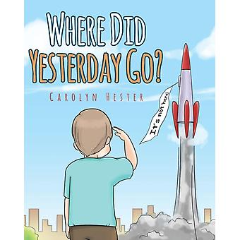 Where Did Yesterday Go by Hester
