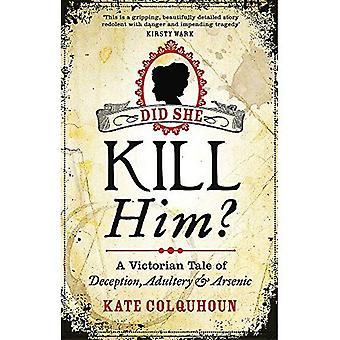 Sie töten ihn?: A Victorian Geschichte über Betrug, Ehebruch und Arsen