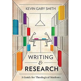 Writing and Research A Guide for Theological Students by Smith & Kevin Gary
