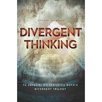 Divergent Thinking by Edited by Leah Wilson & Contributions by Elizabeth Wein & Contributions by Maria Snyder & Contributions by Dan Krokos & Contributions by Debra Driza