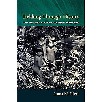 Trekking Through History: The Huaorani of Amazonian Ecuador (Historical Ecology Series)