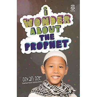 I Wonder About the Prophet by Ozkan Oze - Selma Ayduz - 9780860375081