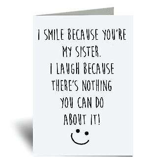 I Smile Because You're My Sister I Laugh Because There Is Nothing You Can Do About It A6 Greeting Card