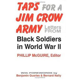 Taps for a Jim Crow Army Letters from Black Soldiers in World War II by McGuire & Phillip