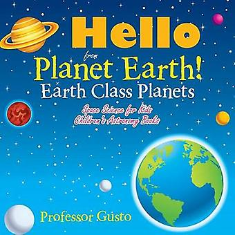 Hello from Planet Earth Earth Class Planets  Space Science for Kids  Childrens Astronomy Books by Gusto & Professor