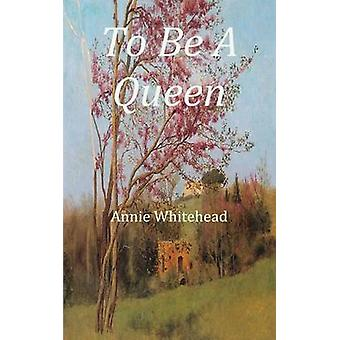 To Be a Queen by Whitehead & Annie
