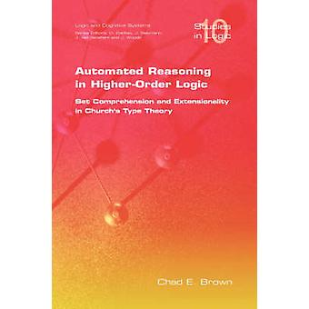 Automated Reasoning in HigherOrder Logic Set Comprehension and Extensionality in Churchs Type Theory by Brown & C. E.