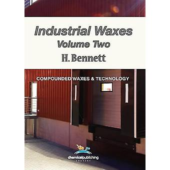 Industrial Waxes Vol. 2 Compounded Waxes and Technology by Bennett & H.