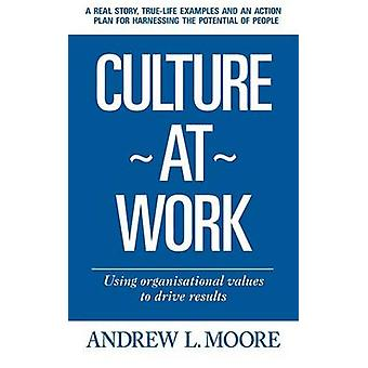 Culture at Work by Moore & Andrew L.