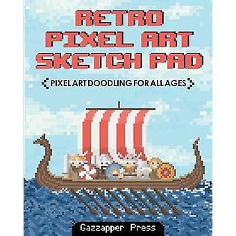 Retro Pixel Art Sketch Pad Pixel Art Doodling for All Ages by Press & Gazzapper
