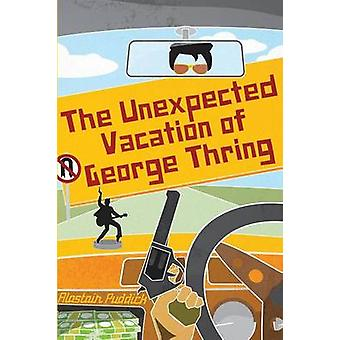 The Unexpected Vacation of George Thring by Puddick & Alastair