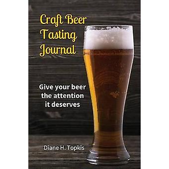 Craft Beer Tasting Journal Give your beer the attention it deserves by Topkis & Diane H