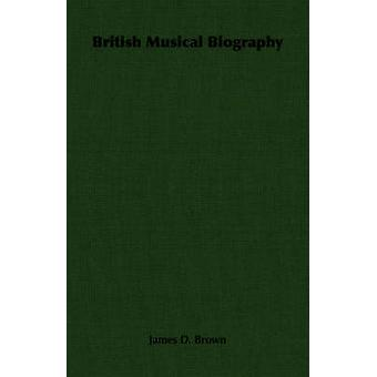 British Musical Biography by Brown & James D.