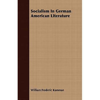 Socialism In German American Literature by Kamman & William Frederic