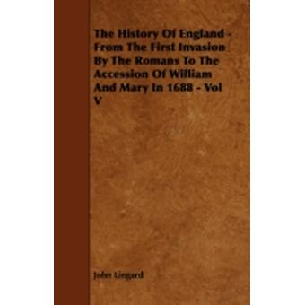 The History Of England  From The First Invasion By The Romans To The Accession Of William And Mary In 1688  Vol V by Lingard & John