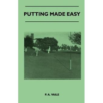 Putting Made Easy by Vaile & P. A.