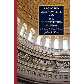 Proposed Amendments to the U.S. Constitution 17872001 Vol. IV Supplement 20012010 by Vile & John R.