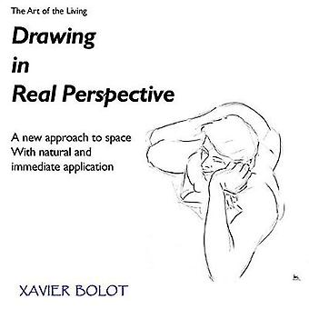 Drawing in Real Perspective A new approach to space with natural and immediate application by Bolot & Xavier