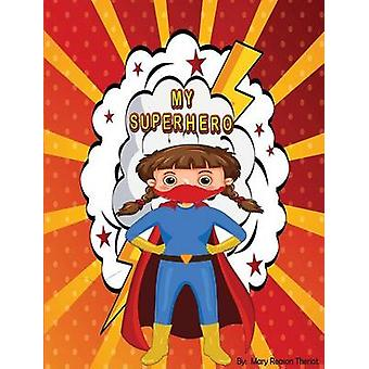 My Superhero by Theriot & Mary Reason