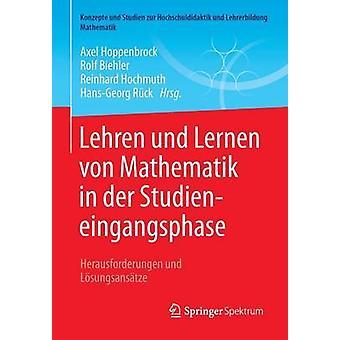 Lehren und Lernen von Mathematik in der Studieneingangsphase  Herausforderungen und Lsungsanstze by Hoppenbrock & Axel