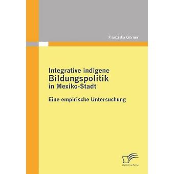 Integrative Indigene Bildungspolitik in MexikoStadt by Gorner & Franziska
