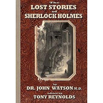 The Lost Stories of Sherlock Holmes 2nd Edition by Watson & John