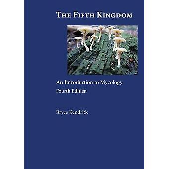 The Fifth Kingdom  An Introduction to Mycology by Bryce Kendrick