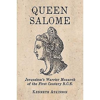 Queen Salome - Jerusalem's Warrior Monarch of the First Century B.C.E.