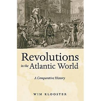 Revolutions in the Atlantic World - A Comparative History by Wim Kloos
