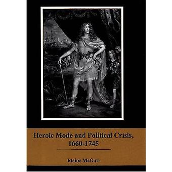 Heroic Mode and Political Crisis - 1660-1745 by Elaine M. McGirr - 97