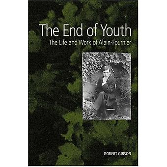 The End of Youth - The Life and Work of Alain Fournier by Robert Gibso