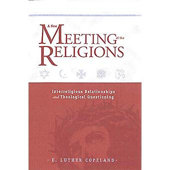 A New Meeting of the Religions - Interreligious Relationships and Theo