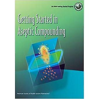 Getting Started in Aseptic Compounding Workbook by American Society o