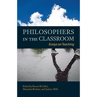 Philosophers in the Classroom - Essays on Teaching by Steven M. Cahn -