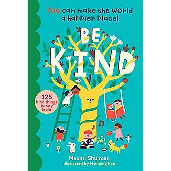 Soyez gentil - Vous pouvez rendre le monde un endroit plus heureux! 100 choses gentilles à S